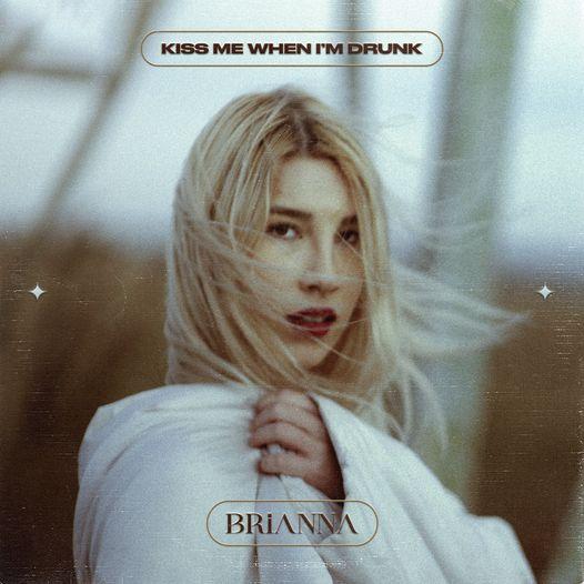 Brianna – Kiss me when I'm drunk